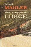 Muž, který přežil Lidice – Apokalyptický příběh lidického muže, který zabil svého syna. - Zdeněk Mahler