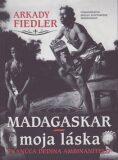 Madagaskar – moja láska - Arkady Fiedler