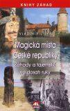 Magická místa České republiky- Záhady a tajemství na dosah ruky - Vladimír Liška