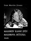 Magorův ranní zpěv. Magorova děťátka - Ivan Martin Jirous, ...
