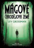 Mágové Čarodějova země - Lev Grossman
