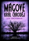 Mágové Král čaroděj - Lev Grossman