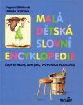 Malá dětská slovní encyklopedie - Dagmar Štětinová, ...