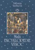 Malá encyklopedie Vánoc brož. - Valburga Vavřinová