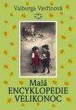Malá encyklopedie Velikonoc - Valburga Vavřinová