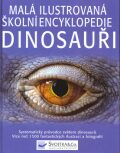 Malá ilustrovaná školní encylkopedie Dinosauři - David Burnie, John Sibbick