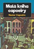 Malá kniha capoeiry - Nestor Capoeira,
