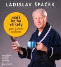 Malá kniha etikety pro celou rodinu - Ladislav Špaček