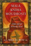 Malá kniha moudrosti - Základní ponaučení - Don Miguel Ruiz, ...