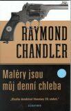 Maléry jsou můj denní chleba - Raymond Chandler
