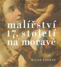 Malířství 17. století na Moravě - Milan Togner