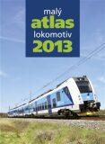Malý atlas lokomotiv 2013 - Jaromír Bittner, ...