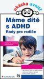 Máme dítě s ADHD - Rady pro rodiče - Drahomíra Jucovičová