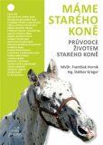 Máme starého koně - Průvodce životem starého koně - Dalibor Gregor, ...