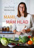 Mami, mám hlad - Recepty pro děti do jednoho roku - Šmíd Winterová Jana