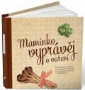 Maminko, vyprávěj o vaření - PharmDr. Monika Kopřivová
