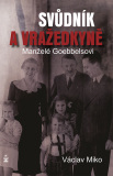 Manželé Goebbelsovi - svůdník a vražedkyně - Václav Miko