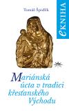 Mariánská úcta v tradici křesťanského Východu - Tomáš Špidlík