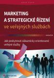 Marketing a strategické řízení ve veřejných službách - Jak poskytovat zákaznicky orientované veřejné služby - Jakub Slavík