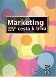 Marketing: Cesta k trhu - Jaroslav Světlík