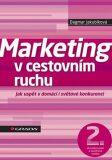 Marketing v cestovním ruchu - Jak uspět v domácí i světové konkurenci - 2. vydání - Dagmar Jakubíková