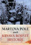 Martova pole aneb Krvavá bojiště historie - Miroslav Ivanov