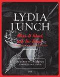 Máš-li hlad, tak ho hlaď - Lydia Lunch