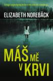 Máš mě v krvi - Elisabeth Norebäck
