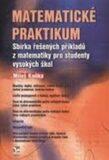 Matematické praktikum - Sbírka řešených příkladů z matematiky pro studenty vysokých škol - Miloš Kaňka