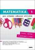 Matematika 1 pro střední odborná učiliště - Čísla, výrazy a počítání s nimi - Václav Zemek, ...