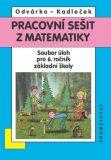 Matematika pro 6. roč. ZŠ - Pracovní sešit - Sbírka úloh - Oldřich Odvárko, ...