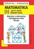 Matematika pro 8. roč. ZŠ - 1.díl Mocniny a odmocniny, Pythagorova věta 2.přepracované vydání - Oldřich Odvárko, ...