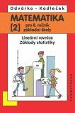 Matematika pro 8. roč. ZŠ - 2.díl Lineární rovnice, základy statistiky 2.přepracované vydání - Oldřich Odvárko, ...