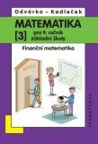 Matematika pro 9. roč. ZŠ - 3.díl (Finanční matematika) přepracované vydání - Oldřich Odvárko, ...