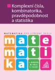 Matematika pro SŠ - Komplexní čísla, kombinatorika, pravděpodobnost a statistika - Calda Emil,  Melichar Hala, ...