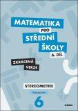 Matematika pro střední školy 6.díl Zkrácená verze - Jakub Mrázek, ...