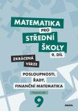 Matematika pro střední školy 9.díl Zkrácená verze / Posloupnosti, řady, finanční matematika - Magda Králová, ...