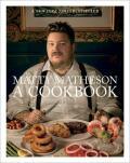 Matty Matheson: A Cookbook (bazar) - Matty Matheson
