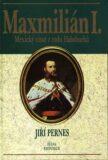 Maxmilián, císař mexický - Jiří Pernes
