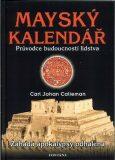 Mayský kalendář - Průvodce budoucností lidstva - Carl Johan Calleman