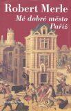 Mé dobré město Paříž - Robert Merle