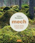Mech - Z lesa do zahrady: průvodce skrytým světem mechu - Ulrica Nordström