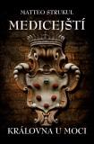 Medicejští: Královna u moci - Matteo Strukul