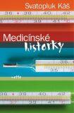 Medicínské historky - Svatopluk Káš, ...