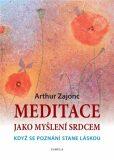 Meditace jako myšlení srdcem - Arthur Zajonc,