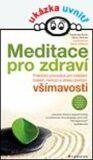 Meditace pro zdraví - Praktický průvodce pro zvládání bolesti, nemocí a stresu pomocí všímavosti - Danny Penman, Burch Vidyamala