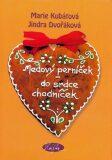 Medový perníček - do srdce chodníček - Marie Kubátová