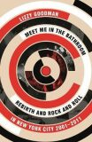 Meet Me in the Bathroom : Rebirth and Rock and Roll in New York City 2001-2011 - Goodman Lizzy