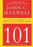 Mentoring 101 - Co potřebuje každý znát - John C. Maxwell
