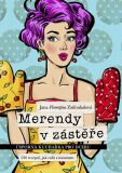 Merendy v zástěře - Úsporná kuchařka pro dceru (230 receptů, jak vařit s rozumem) - Jana Florentýna Zatloukalová